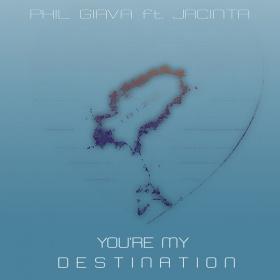 PHIL GIAVA FEAT. JACINTA - YOU'RE MY DESTINATION